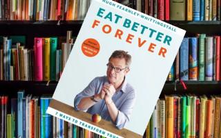 Bibliophile | Hugh Fearnley-Whittingstall's 'Eat Better Forever'