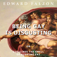 Being Gay is Disgusting (or God Likes the Smell of Burning